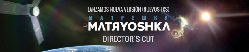 """Nueva versión de """"Matryoshka"""", mi director's cut (y el proceso derealización)"""